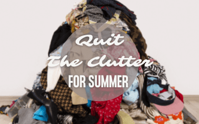 Quit The Clutter for Summer